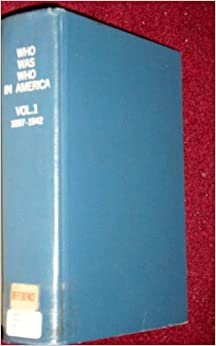 Who Was Who in America : a Companion Volume to Who's Who in America Vol. 1 1897-1942