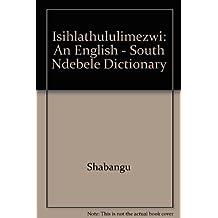 Isihlathululimezwi: An English - South Ndebele Dictionary