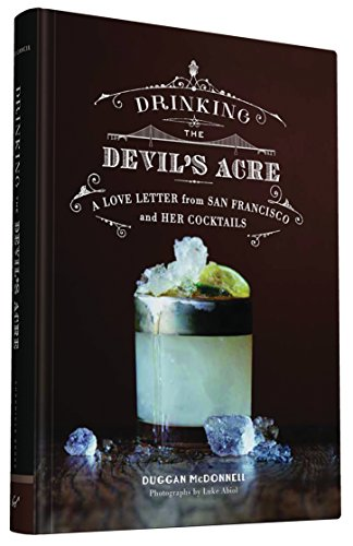Drinking the Devil's Acre: A Love Letter from San Francisco and her Cocktails by Duggan McDonnell