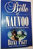 Front cover for the book The Belle of Nauvoo: A Novel of Love and Betrayal by Becky Paget