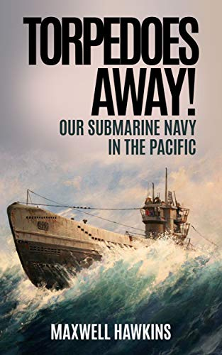 Torpedoes Away! (Annotated): Our Submarine Navy in the Pacific