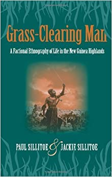 Grass-Clearing Man: A Factional Ethnography of Life in the New Guinea Highlands by Paul Sillitoe (2009-02-28)