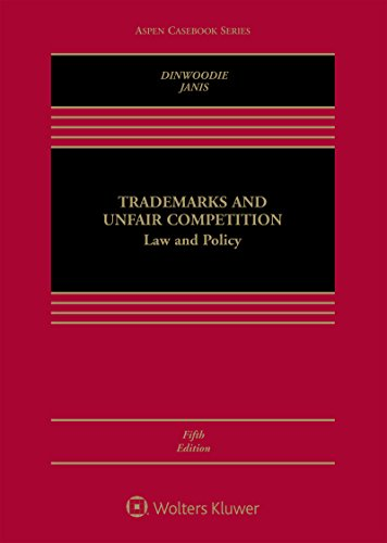 Trademarks and Unfair Competition: Law and Policy (Aspen Casebook)