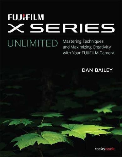 Unlimited Series (FUJIFILM X Series Unlimited: Mastering Techniques and Maximizing Creativity with Your FUJIFILM Camera)