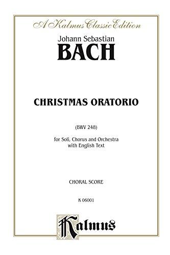 Christmas Oratorio (BWV 248): For SATB Solo, SATB Chorus/Choir and Orchestra with English Text (Choral Score): 0 (Kalmus Edition)