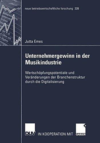 Unternehmergewinn in der Musikindustrie: Wertschöpfungspotentiale und Veränderungen der Branchenstruktur durch die Digitalisierung (neue betriebswirtschaftliche forschung (nbf), Band 328)