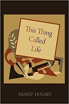This Thing Called Life by Ernest Holmes (2010-10-24)