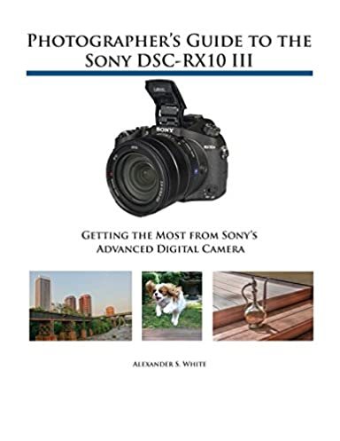 photographer s guide to the sony dsc rx10 iii getting the most from rh amazon com Sony Cyber-shot Charger Sony Cyber-shot DSC-WX80