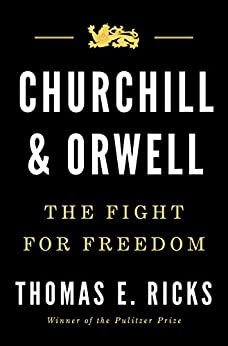 Churchill and Orwell: The Fight for Freedom by [Ricks, Thomas E.]