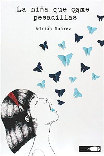 La Niña que Come Pesadillas: Novela de fantasía juvenil para adultos que sueñan: Amazon.es: Suárez Mouriño, Sr Adrián: Libros