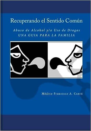 Book Recuperando el Sentido Común -Abuso de Alcohol y/o Uso de Drogas- Una Guía para la Familia