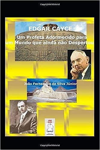 EDGAR CAYCE: Um Profeta Adormecido para um Mundo que ainda não despertou (Portuguese Edition) (Portuguese)