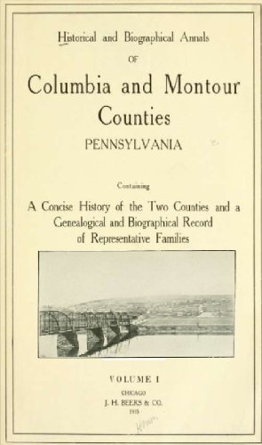 - Historical and biographical annals of Columbia and Montour counties, Pennsylvania (Volume 1)