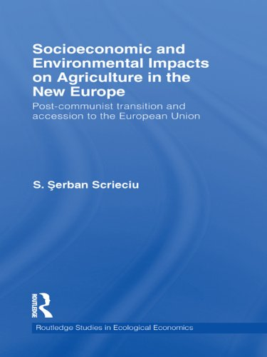 Download Socioeconomic and Environmental Impacts on Agriculture in the New Europe: Post-Communist Transition and Accession to the European Union (Routledge Studies in Ecological Economics) Pdf