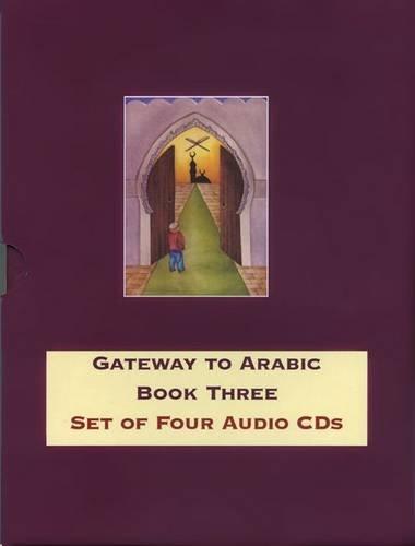 Gateway to Arabic: Book three - Set of 4 Audio CDs