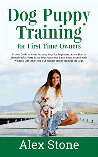 Dog Puppy Training for First Time Owners: Proven Guide to Training Dogs for Beginners. Housebreak & Potty train your dog. Learn Loose Leash Walking, Bite ... House Training for Dogs por Alex Stone
