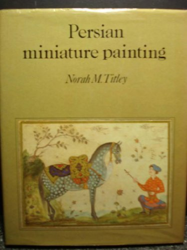 Persian Miniature Painting and Its Influence on the Art of Turkey and India