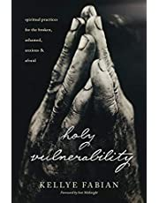 Holy Vulnerability: Spiritual Practices for the Broken, Ashamed, Anxious, and Afraid