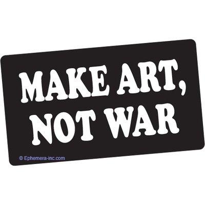 Make art, not war.