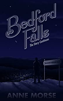 Bedford Falls: The Story Continues by [Morse, Anne]