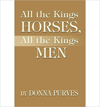 [ All the Kings Horses, All the Kings Men[ ALL THE KINGS HORSES, ALL THE KINGS MEN ] By Purves, Donna ( Author )Mar-01-2002