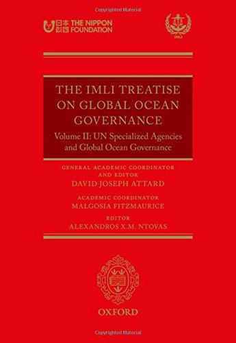 The IMLI Treatise On Global Ocean Governance: Volume II: UN Specialized Agencies and Global Ocean Governance