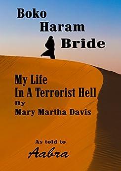 Boko Haram Bride:: My Time in a Terrorist Hell by [Davis, Mary Martha]