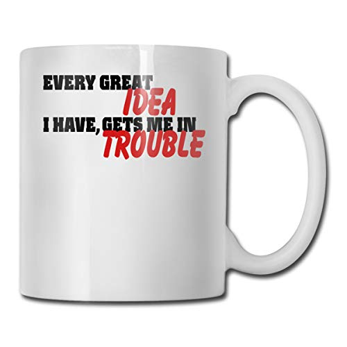 Riokk Az Every Great Idea I Have Gets Me in Trouble 11oz Coffee Mug Funny Cup Tea Cup Birthday Gifts