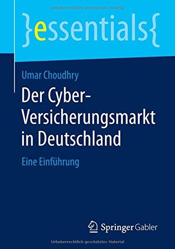 Der Cyber-Versicherungsmarkt in Deutschland: Eine Einführung (Essentials) Taschenbuch – 22. Oktober 2014 Umar Choudhry Springer Gabler 3658070978 Business/Economics