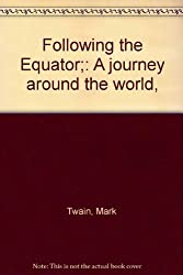 Following the Equator;: A journey around the world,