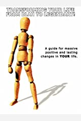 Transforming Your Life From Blah To Legendary!: A Guide For Massive Positive And Lasting Changes In Your Life. Paperback