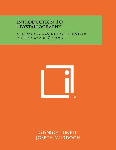 Introduction To Crystallography: A Laboratory Manual For Students Of Mineralogy And Geology