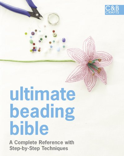(Ultimate Beading Bible: A Complete Reference with Step-by-Step Techniques (C&B Crafts Bible)