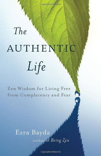 The Authentic Life: Zen Wisdom for Living Free from Complacency and Fear