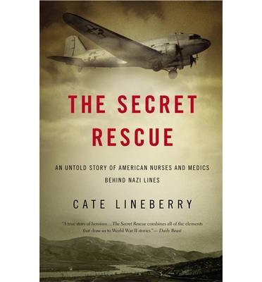 Download An Untold Story of American Nurses and Medics Behind Nazi Lines The Secret Rescue (Paperback) - Common pdf epub