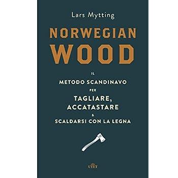 Mytting, L: Norwegian wood. Il metodo scandinavo per tagliar