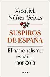 Suspiros de España: El nacionalismo español 1808-2018 Contrastes: Amazon.es: Núñez Seixas, Xosé M.: Libros