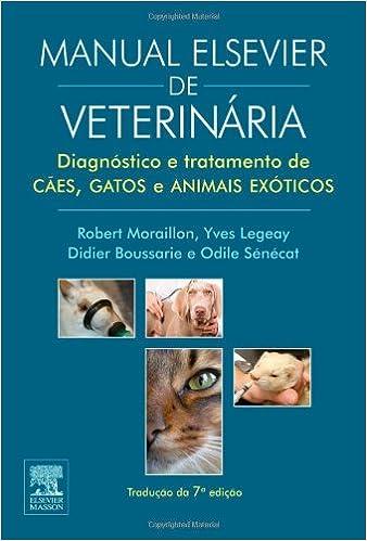 Manual Elsevier de Veterinaria: Diagnostico e Tratamento de Caes, Gatos e Animais Exoticos: Robert Moraillon^Yves Legeay^Didier Boussarie^Odile Sénécat: ...