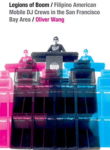 Legions of Boom: Filipino American Mobile DJ Crews in the San Francisco Bay Area (Refiguring American Music)