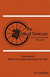 The Mystical Sources of German Romantic Philosophy: (Pittsburgh Theological Monographs)