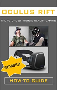 Oculus Rift: The Future of Virtual Reality Gaming (How To Guide) by [Hodder, Tyler]