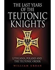 The Last Years of the Teutonic Knights: Lithuania, Poland and the Teutonic Order