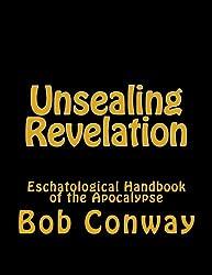 Unsealing Revelation: Eschatological Handbook of the Apocalypse