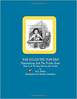 Book Who Killed The Flowers?: Slimebottom & The Purple Stone (The Gate Between The Worlds)