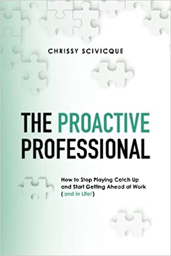 The Proactive Professional How To Stop Playing Catch Up And Start