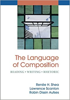 The Language of Composition: Reading - Writing - Rhetoric