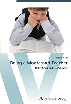 Being a Montessori Teacher: Reflections on life and work by Malm Birgitte (2012-07-05)