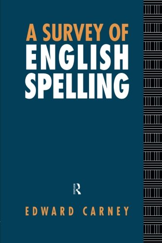 A Survey of English Spelling by Edward Carney