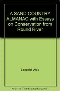 sand county almanac with essays on conservation from round river Read a sand county almanac : with other essays on conservation from round river by aldo leopold with rakuten kobo first published in 1949 and praised in the new york times book review as a.