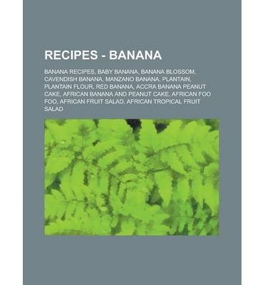 { [ RECIPES - BANANA: BANANA RECIPES, BABY BANANA, BANANA BLOSSOM, CAVENDISH BANANA, MANZANO BANANA, PLANTAIN, PLANTAIN FLOUR, RED BANANA ] } Source Wikia ( AUTHOR ) Oct-01-2012 Paperback (Recipes Flour Banana)
